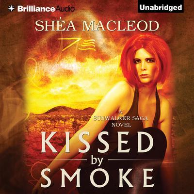 Kissed by Smoke Audiobook, by Shéa MacLeod