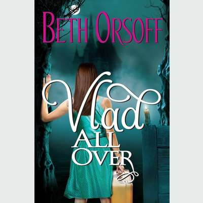 Vlad All Over Audiobook, by Beth Orsoff
