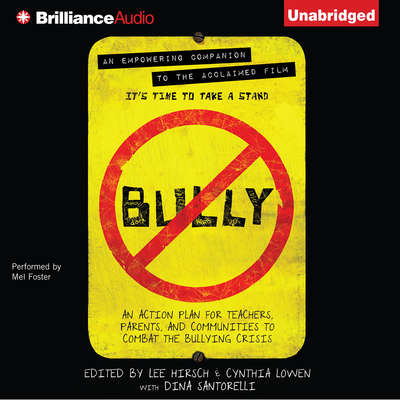 Bully: An Action Plan for Teachers, Parents, and Communities to Combat the Bullying Crisis Audiobook, by Lee Hirsch