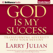 God is My Success: Transforming Adversity into Your Destiny Audiobook, by Larry Julian