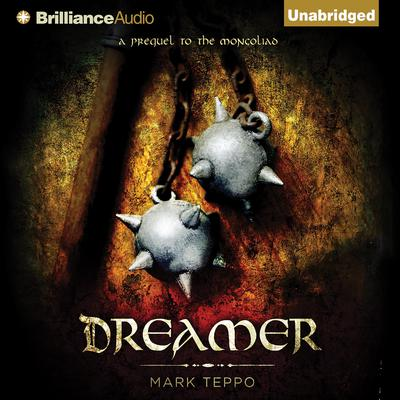 Dreamer: A Prequel to the Mongoliad Audiobook, by Mark Teppo