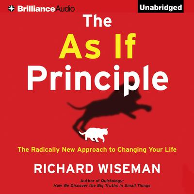The As If Principle: The Radically New Approach to Changing Your Life Audiobook, by Richard Wiseman