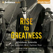 Rise to Greatness: Abraham Lincoln and Americas Most Perilous Year Audiobook, by David Von Drehle