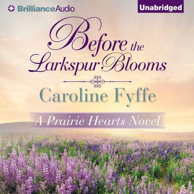 Before the Larkspur Blooms Audiobook, by Caroline Fyffe
