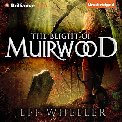 The Blight of Muirwood Audiobook, by Jeff Wheeler