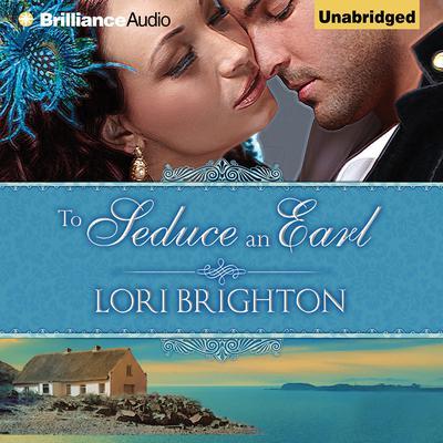 To Seduce an Earl Audiobook, by Lori Brighton
