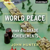 World Peace and Other 4th-Grade Achievements, by John Hunter