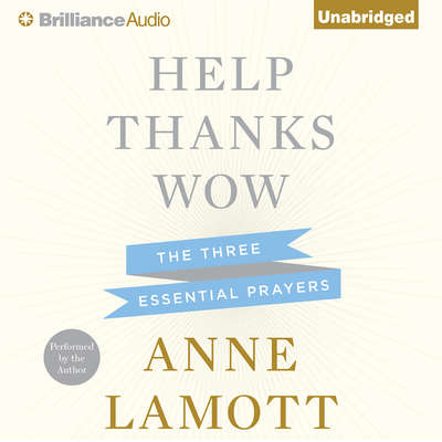 Help, Thanks, Wow: The Three Essential Prayers Audiobook, by Anne Lamott