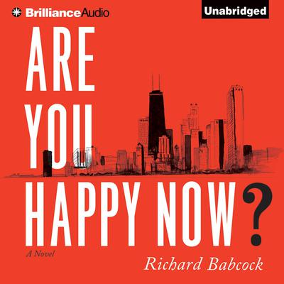 Are You Happy Now? Audiobook, by Richard Babcock