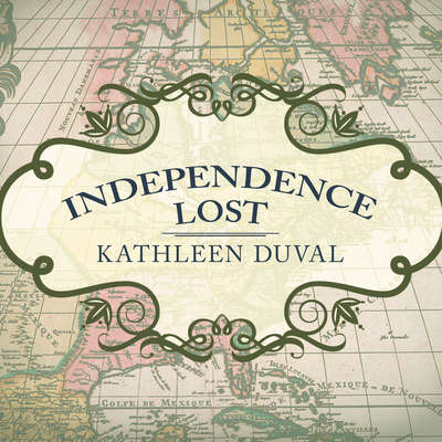 Independence Lost:  Lives on the Edge of the American Revolution Audiobook, by Kathleen DuVal