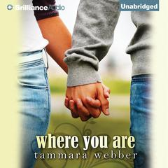 Where You Are Audiobook, by Tammara Webber