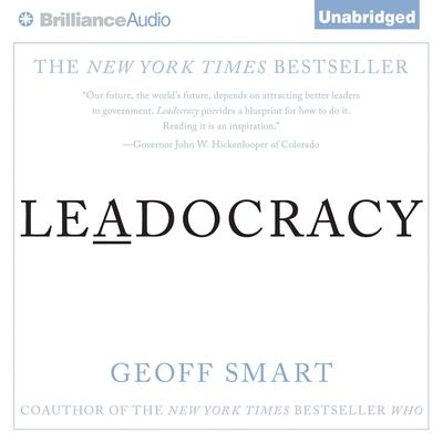 Leadocracy: Hiring More Great Leaders (Like You) Into Government Audiobook, by Geoff Smart