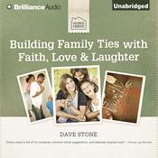 Building Family Ties with Faith, Love & Laughter Audiobook, by Dave Stone