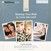 Raising Your Kids to Love the Lord Audiobook, by Dave Stone
