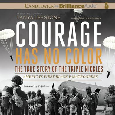 Courage Has No Color, The True Story of the Triple Nickles: Americas First Black Paratroopers Audiobook, by Tanya Lee Stone