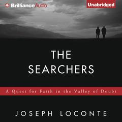 The Searchers: A Quest for Faith in the Valley of Doubt Audiobook, by Joseph Loconte