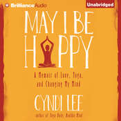 May I Be Happy: A Memoir of Love, Yoga, and Changing My Mind, by Cyndi Lee