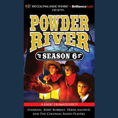 Powder River, Season Six: A Radio Dramatization Audiobook, by Jerry Robbins