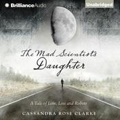 The Mad Scientists Daughter Audiobook, by Cassandra Rose Clarke