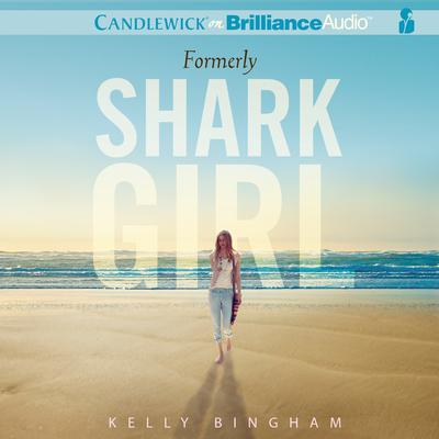 Formerly Shark Girl Audiobook, by Kelly Bingham