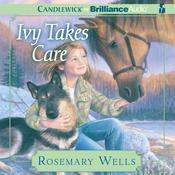 Ivy Takes Care Audiobook, by Rosemary Wells