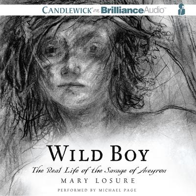 Wild Boy: The Real Life of the Savage of Aveyron Audiobook, by Mary Losure