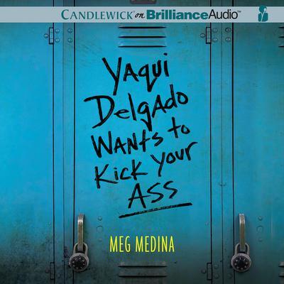 Yaqui Delgado Wants to Kick Your Ass Audiobook, by Meg Medina