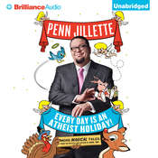 Every Day is an Atheist Holiday!: More Magical Tales from the Author of God, No!, by Penn Jillette