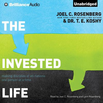 The Invested Life: Making Disciples of All Nations One Person at a Time Audiobook, by Joel C. Rosenberg