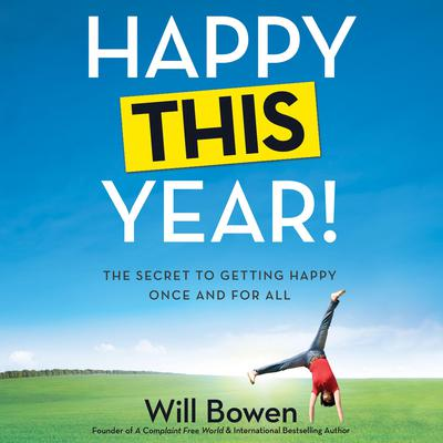 Happy This Year!: The Secret to Getting Happy Once and for All Audiobook, by Will Bowen
