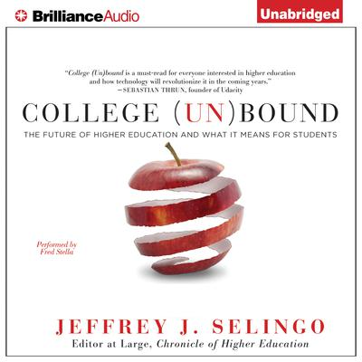 College (Un)Bound: The Future of Higher Education and What It Means for Students Audiobook, by Jeffrey J. Selingo