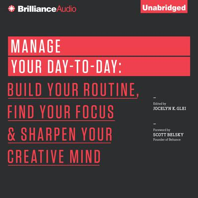 Manage Your Day-to-Day: Build Your Routine, Find Your Focus, and Sharpen Your Creative Mind Audiobook, by Jocelyn K. Glei