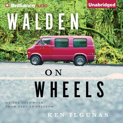 Walden on Wheels: On the Open Road from Debt to Freedom Audiobook, by Ken Ilgunas