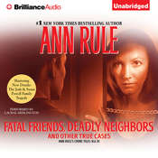 Fatal Friends, Deadly Neighbors: And Other True Cases, by Ann Rule