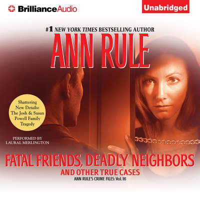 Fatal Friends, Deadly Neighbors: And Other True Cases Audiobook, by Ann Rule