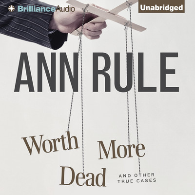 Worth More Dead: And Other True Cases Audiobook, by Ann Rule