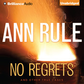 No Regrets: And Other True Cases, by Ann Rule