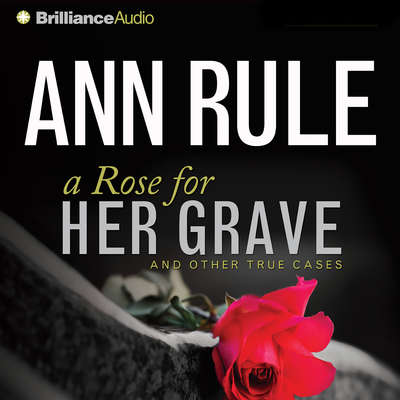 A Rose for Her Grave (Abridged): And Other True Cases Audiobook, by Ann Rule