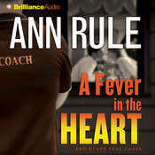 A Fever in the Heart: And Other True Cases Audiobook, by Ann Rule
