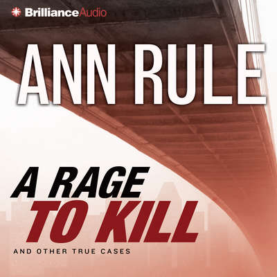 A Rage to Kill (Abridged): And Other True Cases Audiobook, by Ann Rule