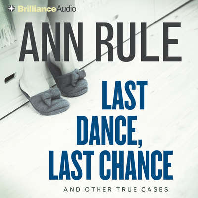 Last Dance, Last Chance (Abridged): And Other True Cases Audiobook, by Ann Rule