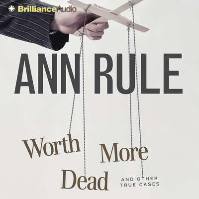 Worth More Dead: And Other True Cases Audiobook, by