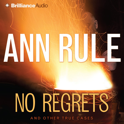 No Regrets: And Other True Cases Audiobook, by Ann Rule