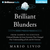 Brilliant Blunders: From Darwin to Einstein - Colossal Mistakes by Great Scientists That Changed Our Understanding of Life and the Universe, by Mario Livio