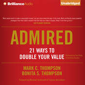 Admired: 21 Ways to Double Your Value Audiobook, by Mark C. Thompson, Bonita S. Thompson