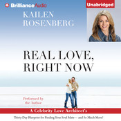 Real Love, Right Now: A Celebrity Love Architects Thirty-Day Blueprint for Finding Your Soul Mate—and So Much More! Audiobook, by Kailen Rosenberg