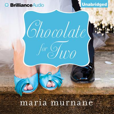 Chocolate for Two Audiobook, by Maria Murnane