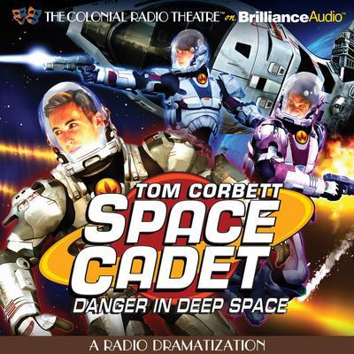 Tom Corbett Danger in Deep Space: A Radio Dramatization Audiobook, by Carey Rockwell