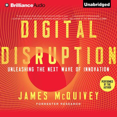 Digital Disruption: Unleashing the Next Wave of Innovation Audiobook, by James McQuivey