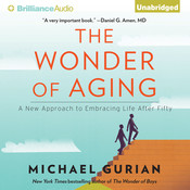 The Wonder of Aging: A New Approach to Embracing Life After Fifty Audiobook, by Michael Gurian